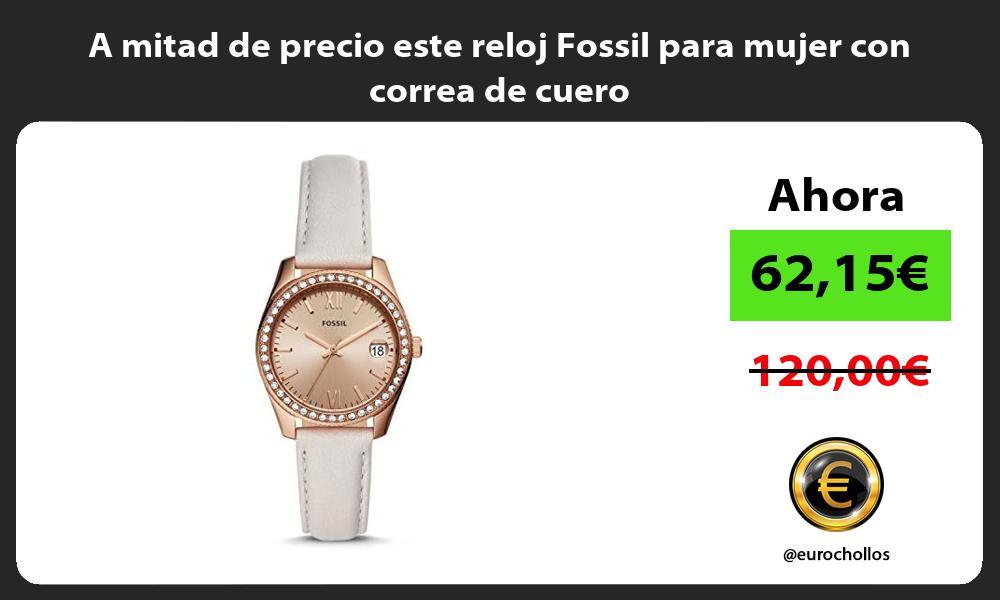 A mitad de precio este reloj Fossil para mujer con correa de cuero