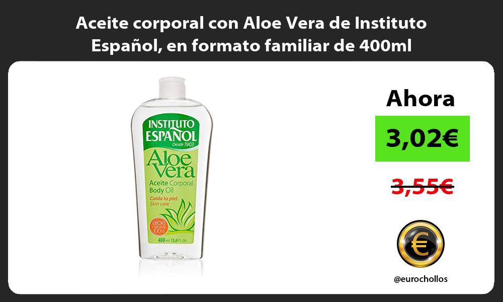 Aceite corporal con Aloe Vera de Instituto Español en formato familiar de 400ml