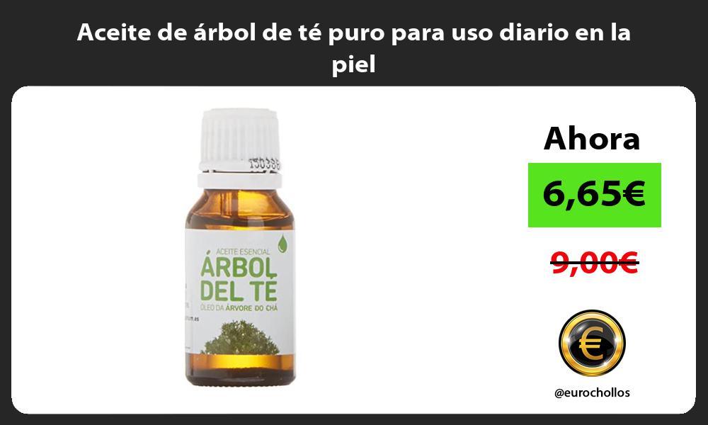 Aceite de árbol de té puro para uso diario en la piel