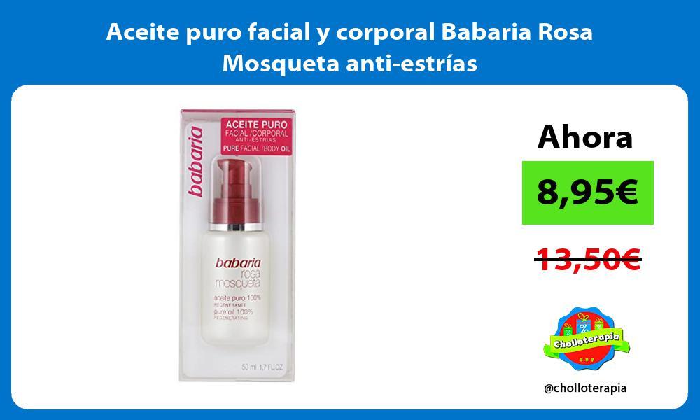 Aceite puro facial y corporal Babaria Rosa Mosqueta anti estrías