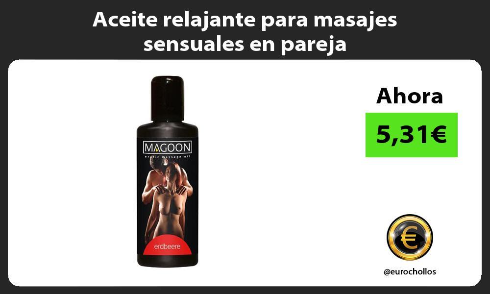 Aceite relajante para masajes sensuales en pareja