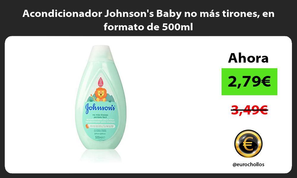Acondicionador Johnsons Baby no más tirones en formato de 500ml