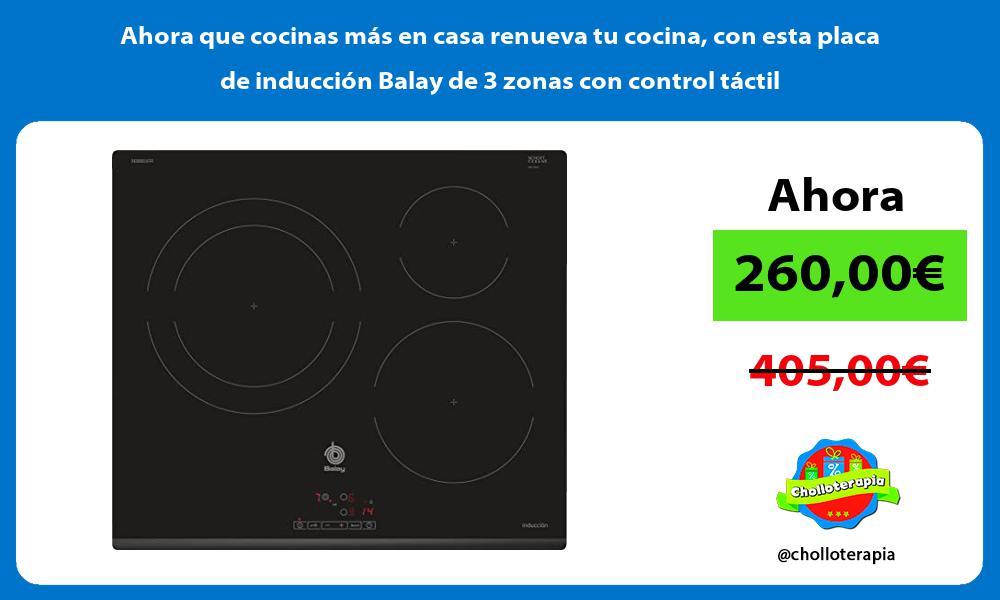 Ahora que cocinas más en casa renueva tu cocina con esta placa de inducción Balay de 3 zonas con control táctil