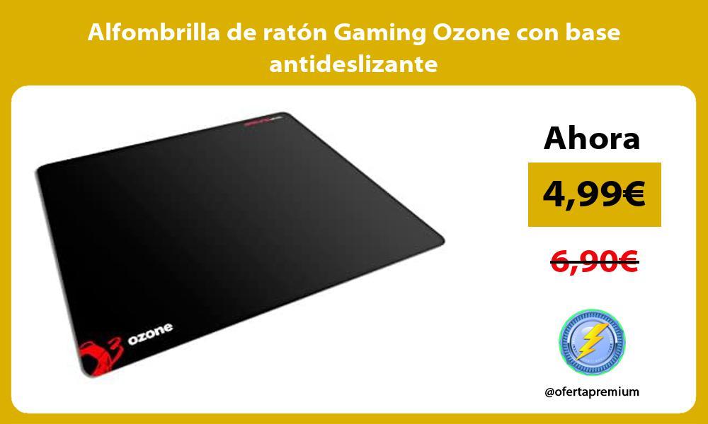 Alfombrilla de ratón Gaming Ozone con base antideslizante