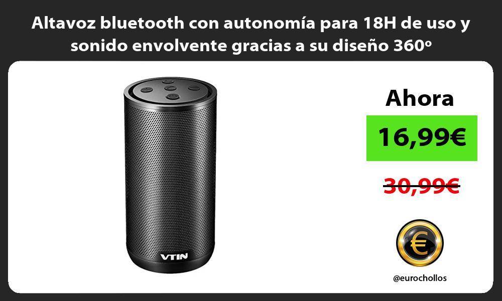 Altavoz bluetooth con autonomía para 18H de uso y sonido envolvente gracias a su diseño 360º