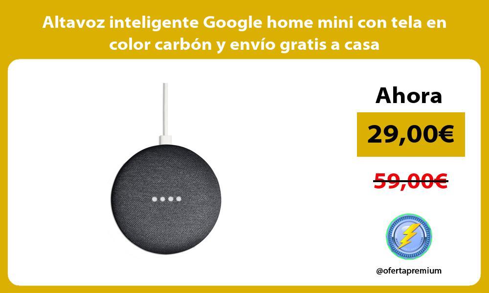 Altavoz inteligente Google home mini con tela en color carbón y envío gratis a casa