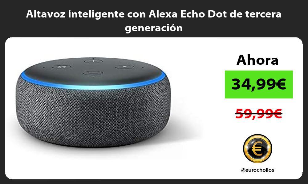 Altavoz inteligente con Alexa Echo Dot de tercera generación