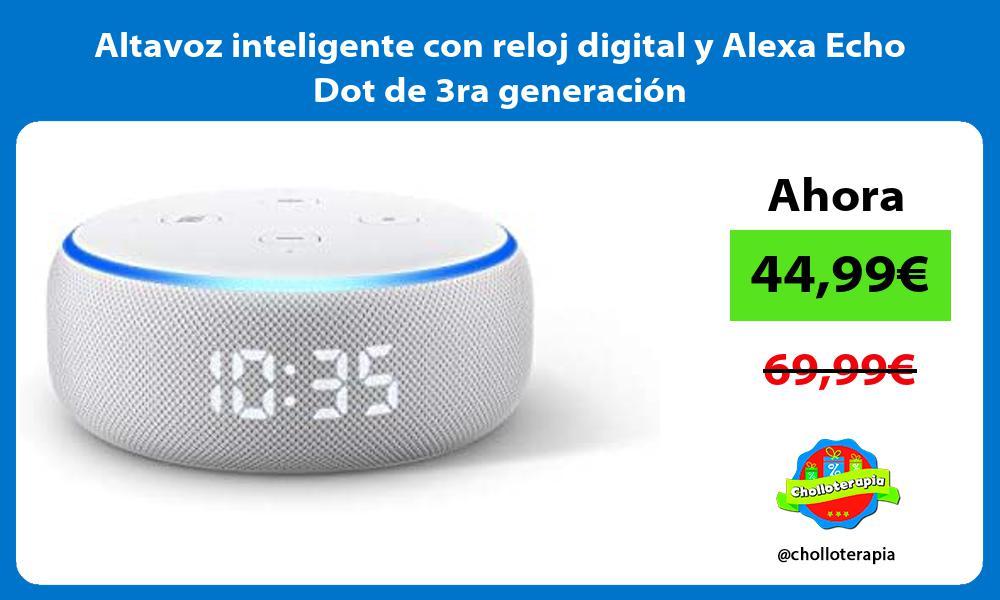 Altavoz inteligente con reloj digital y Alexa Echo Dot de 3ra generación