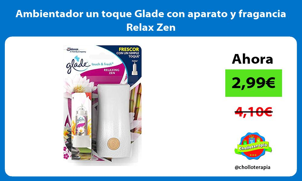 Ambientador un toque Glade con aparato y fragancia Relax Zen