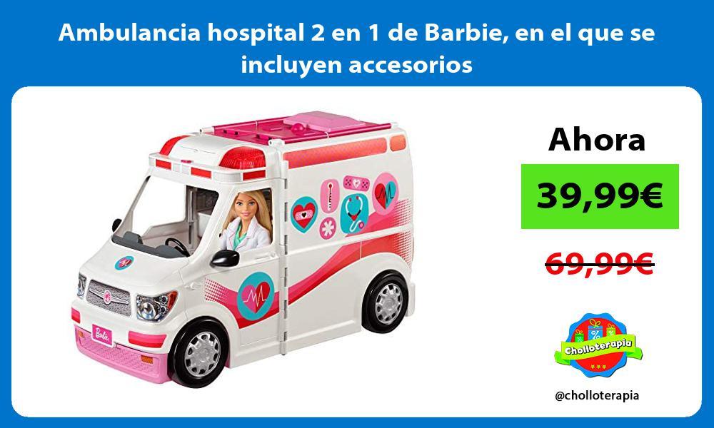 Ambulancia hospital 2 en 1 de Barbie en el que se incluyen accesorios