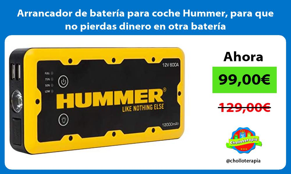 Arrancador de batería para coche Hummer para que no pierdas dinero en otra batería