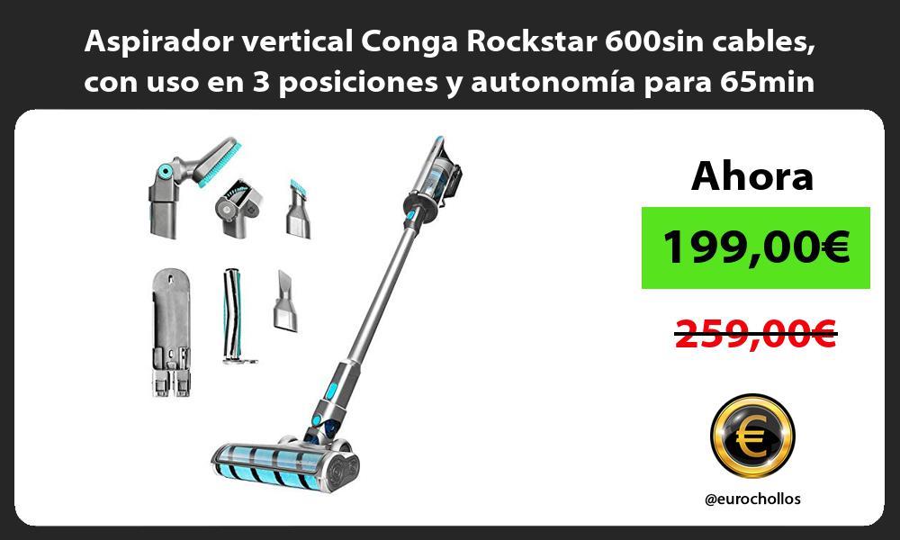 Aspirador vertical Conga Rockstar 600sin cables con uso en 3 posiciones y autonomía para 65min