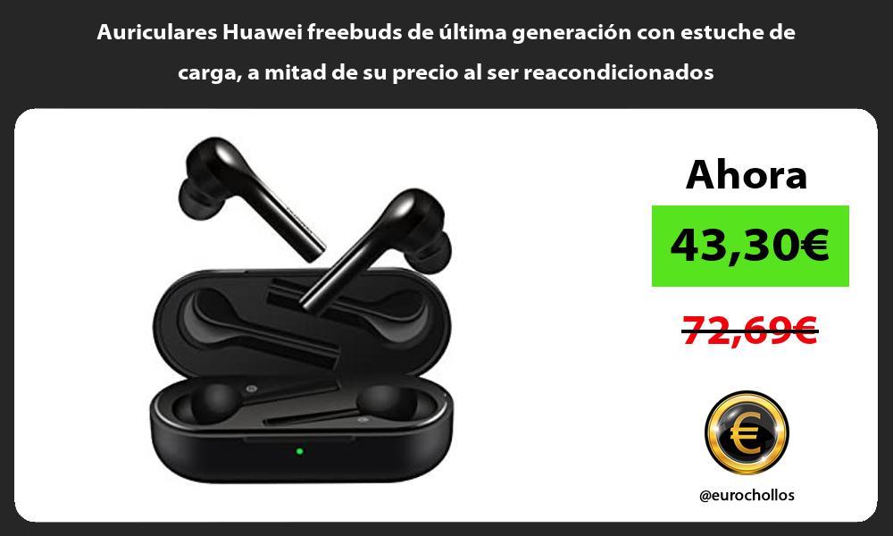 Auriculares Huawei freebuds de última generación con estuche de carga a mitad de su precio al ser reacondicionados