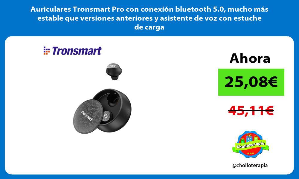 Auriculares Tronsmart Pro con conexión bluetooth 5 0 mucho más estable que versiones anteriores y asistente de voz con estuche de carga
