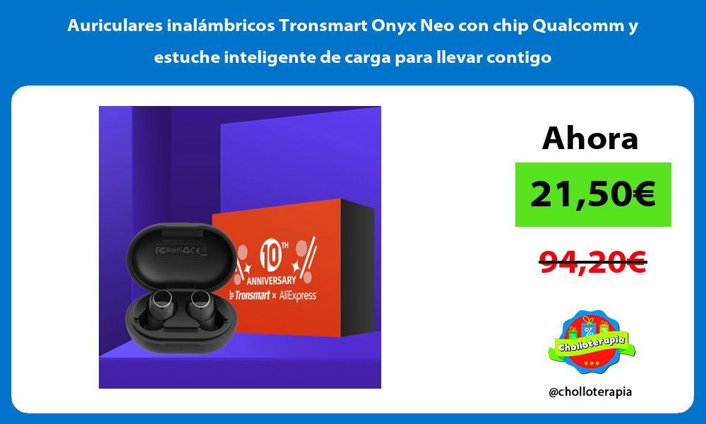 Auriculares inalámbricos Tronsmart Onyx Neo con chip Qualcomm y estuche inteligente de carga para llevar contigo