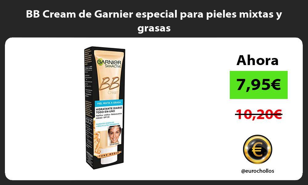 BB Cream de Garnier especial para pieles mixtas y grasas