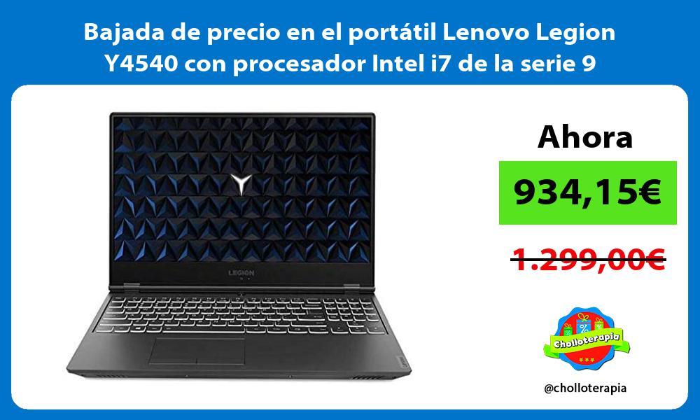Bajada de precio en el portátil Lenovo Legion Y4540 con procesador Intel i7 de la serie 9