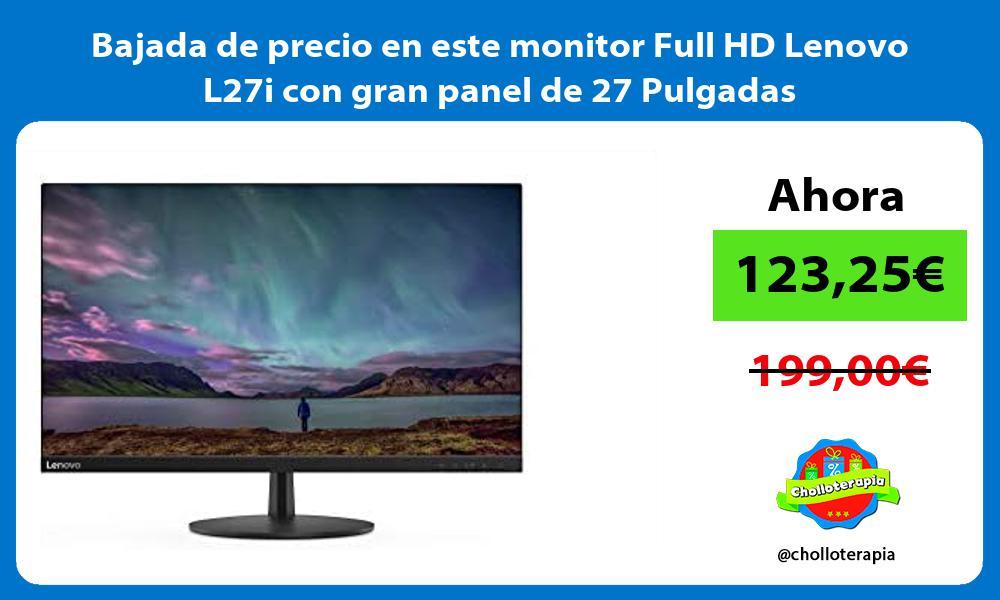 Bajada de precio en este monitor Full HD Lenovo L27i con gran panel de 27 Pulgadas