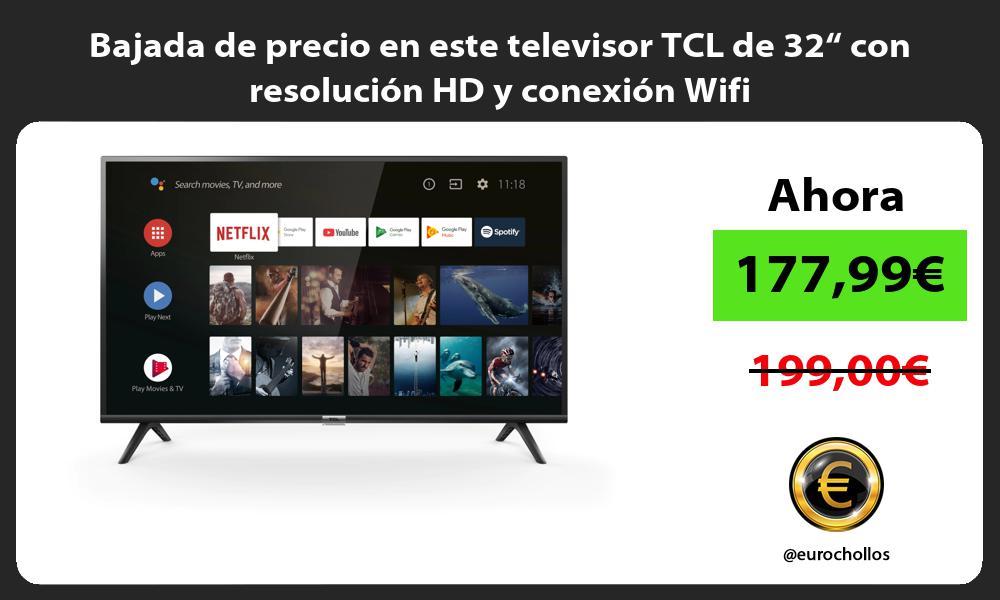 """Bajada de precio en este televisor TCL de 32"""" con resolución HD y conexión Wifi"""
