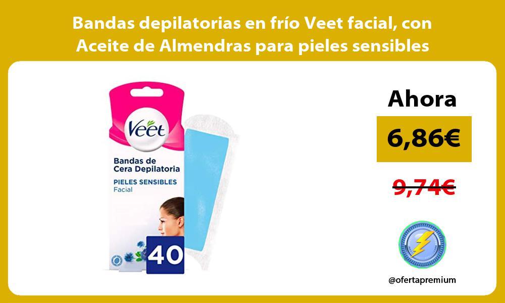 Bandas depilatorias en frío Veet facial con Aceite de Almendras para pieles sensibles