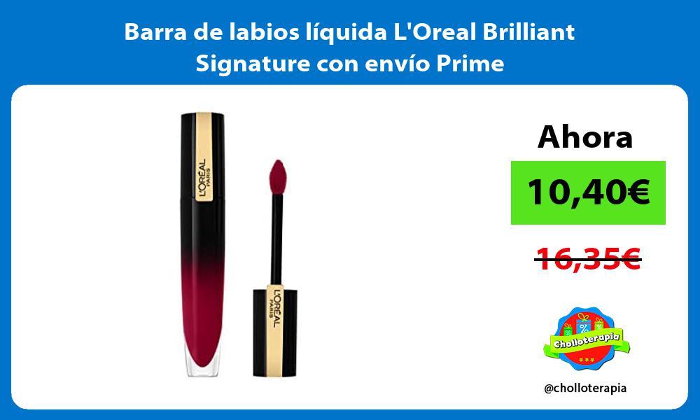 Barra de labios líquida LOreal Brilliant Signature con envío Prime