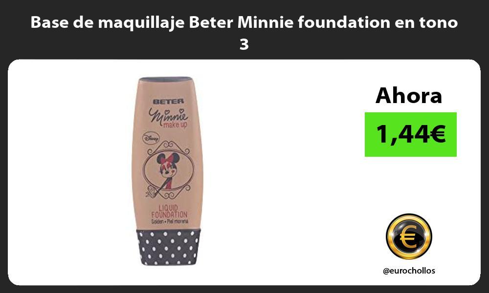 Base de maquillaje Beter Minnie foundation en tono 3