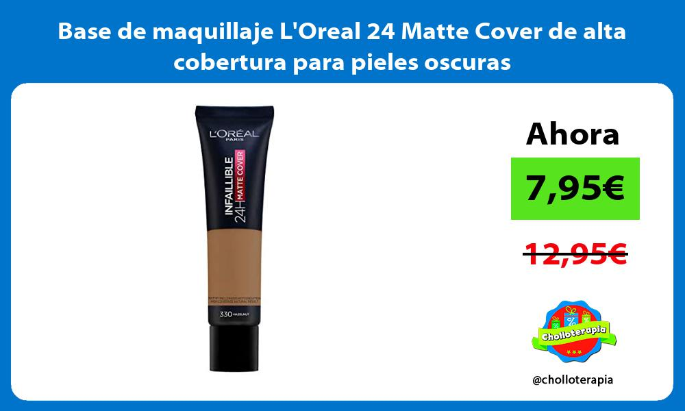 Base de maquillaje LOreal 24 Matte Cover de alta cobertura para pieles oscuras