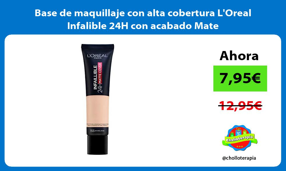 Base de maquillaje con alta cobertura LOreal Infalible 24H con acabado Mate