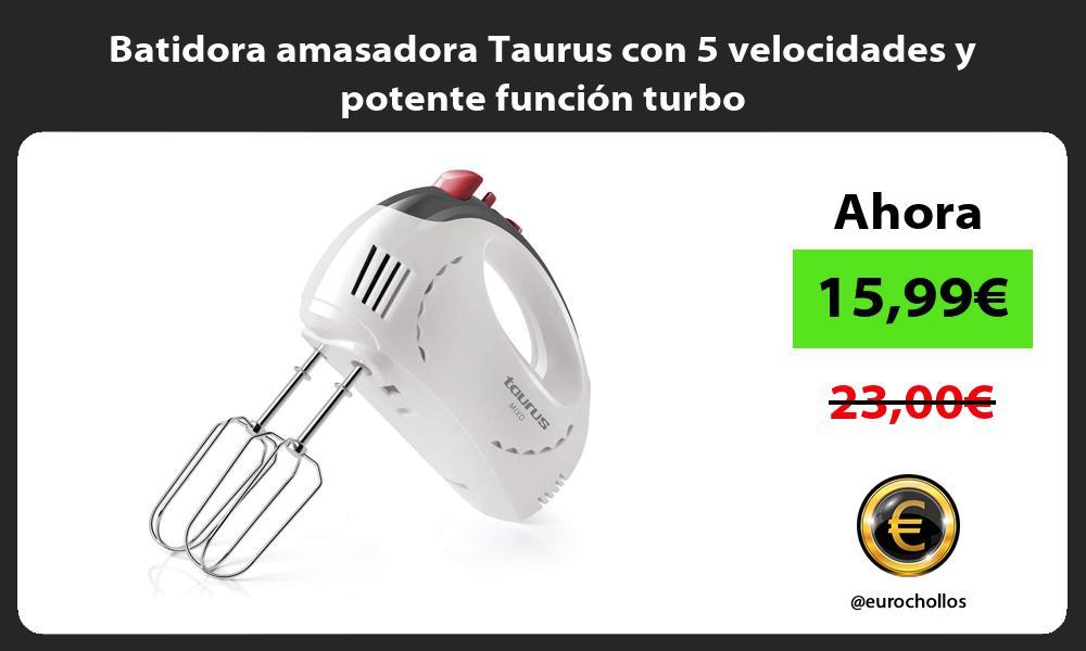 Batidora amasadora Taurus con 5 velocidades y potente función turbo