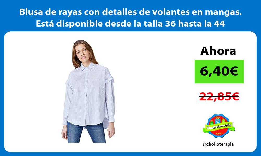 Blusa de rayas con detalles de volantes en mangas Está disponible desde la talla 36 hasta la 44