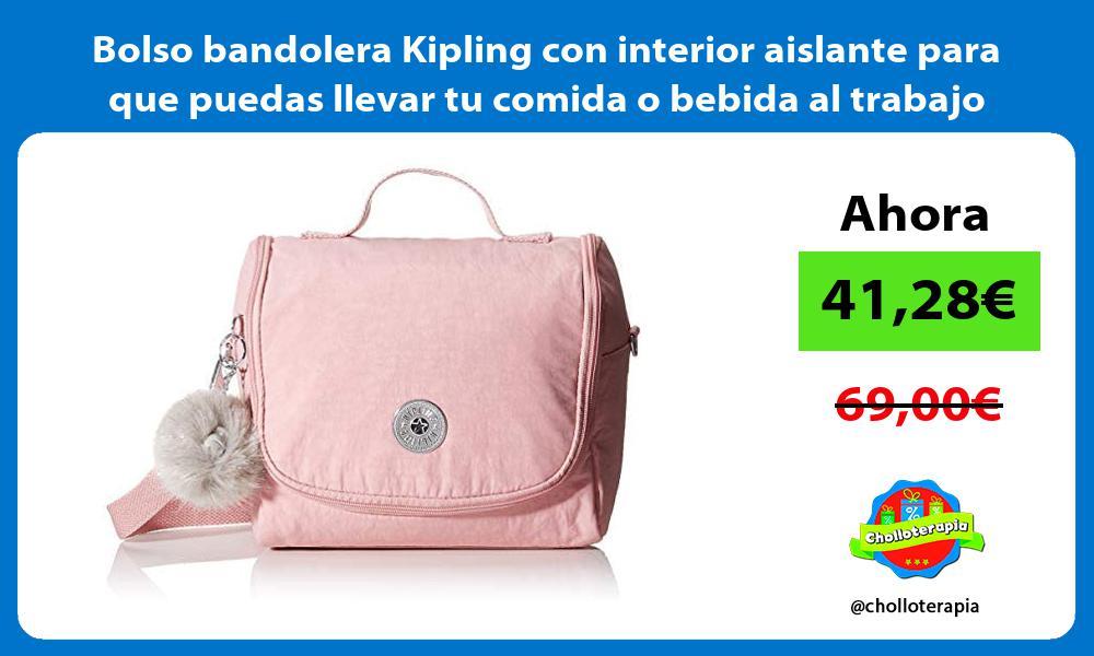 Bolso bandolera Kipling con interior aislante para que puedas llevar tu comida o bebida al trabajo