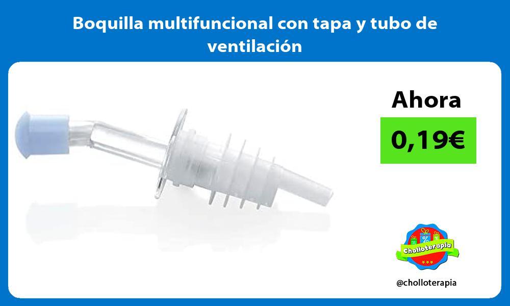 Boquilla multifuncional con tapa y tubo de ventilación