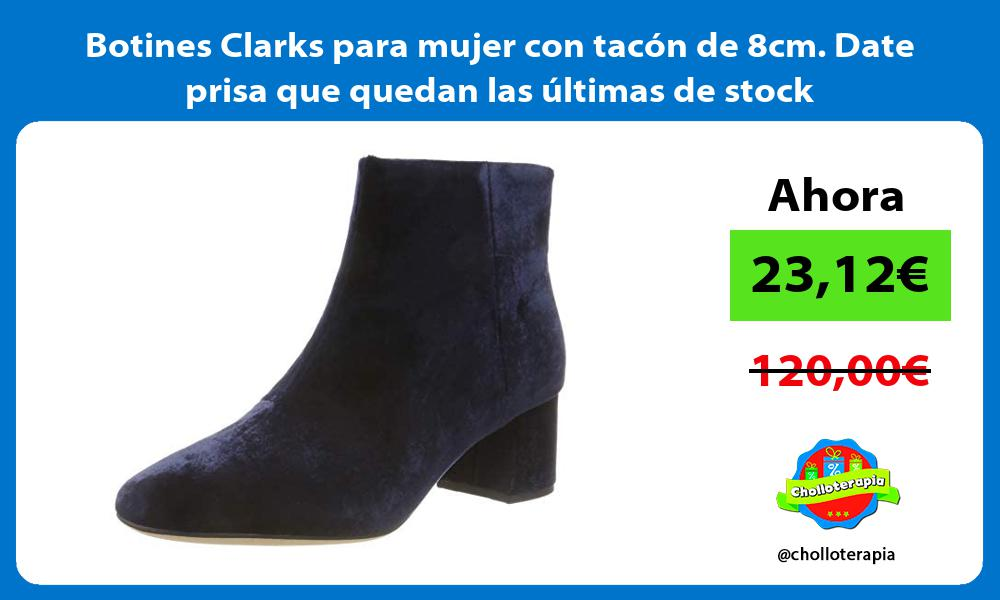 Botines Clarks para mujer con tacón de 8cm Date prisa que quedan las últimas de stock