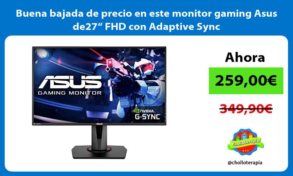 """Buena bajada de precio en este monitor gaming Asus de27"""" FHD con Adaptive Sync"""