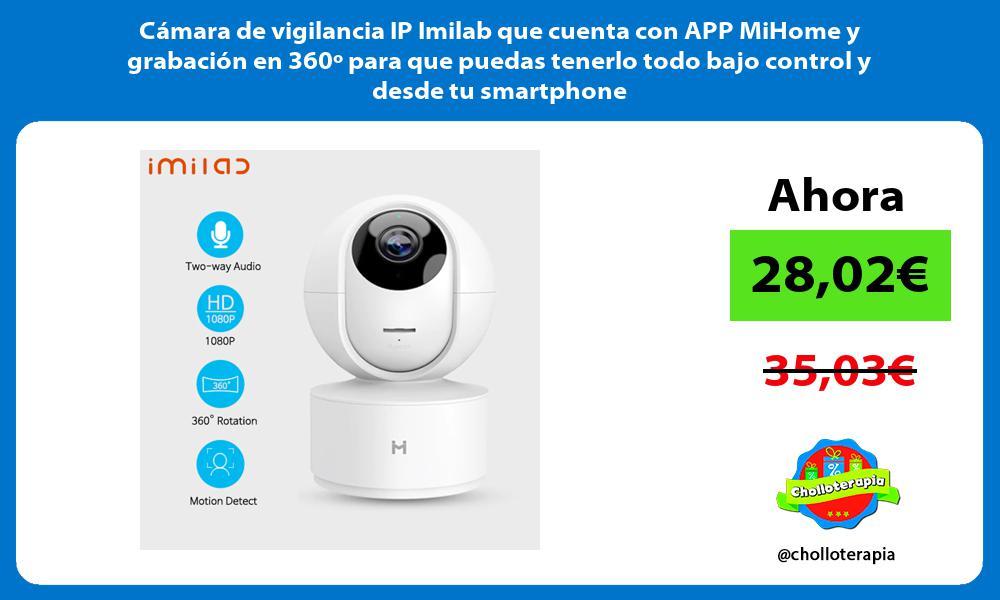 Cámara de vigilancia IP Imilab que cuenta con APP MiHome y grabación en 360º para que puedas tenerlo todo bajo control y desde tu smartphone