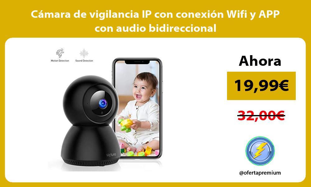 Cámara de vigilancia IP con conexión Wifi y APP con audio bidireccional
