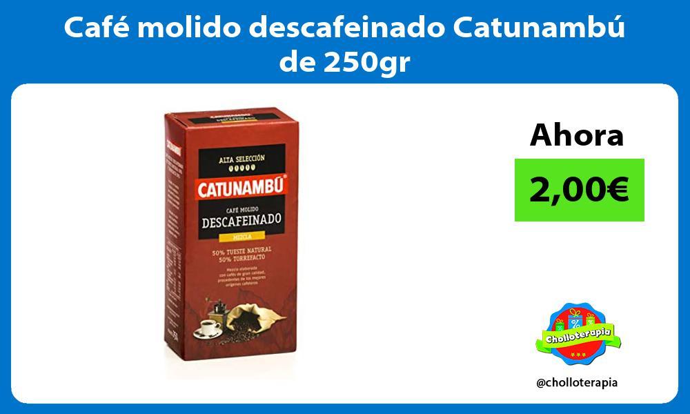 Café molido descafeinado Catunambú de 250gr