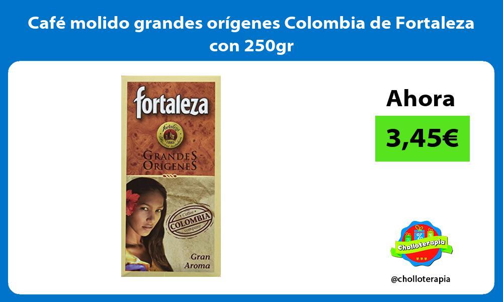 Café molido grandes orígenes Colombia de Fortaleza con 250gr