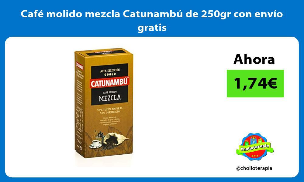 Café molido mezcla Catunambú de 250gr con envío gratis