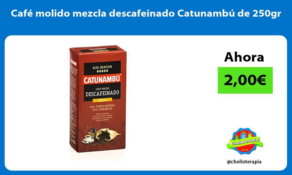 Café molido mezcla descafeinado Catunambú de 250gr