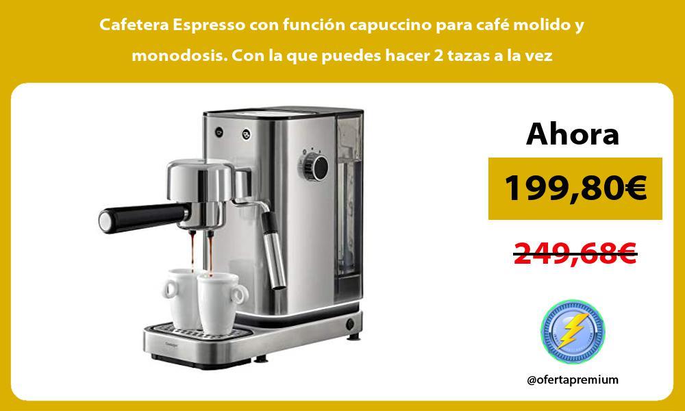 Cafetera Espresso con función capuccino para café molido y monodosis Con la que puedes hacer 2 tazas a la vez