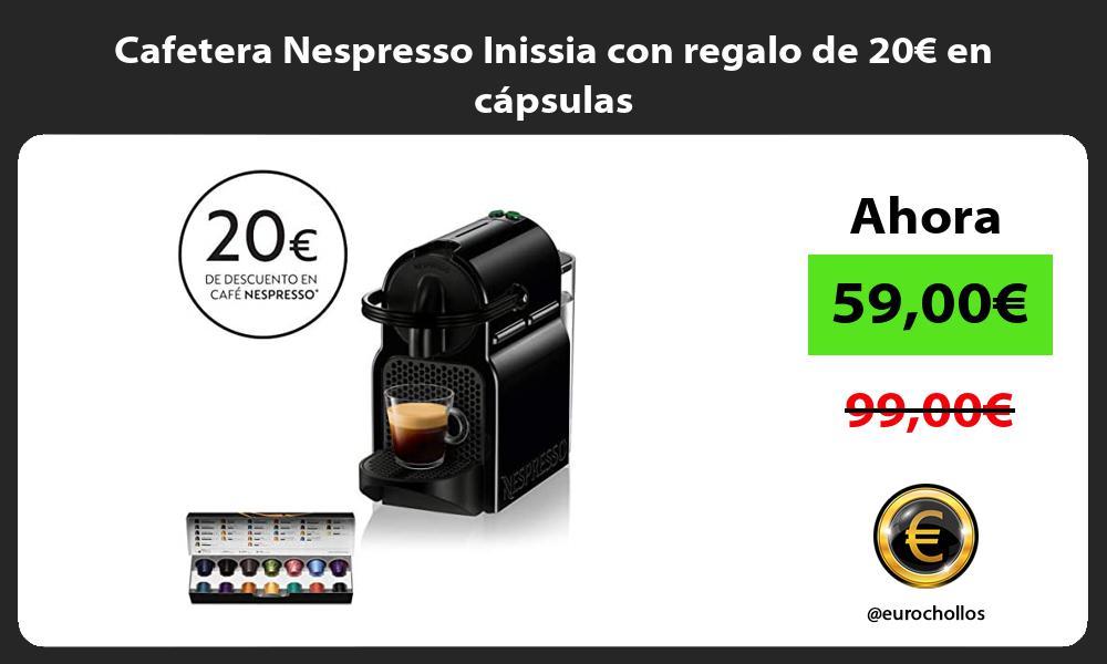 Cafetera Nespresso Inissia con regalo de 20€ en cápsulas