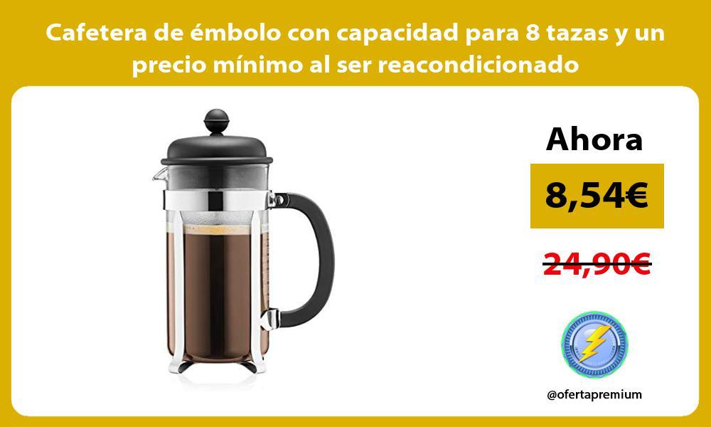 Cafetera de émbolo con capacidad para 8 tazas y un precio mínimo al ser reacondicionado