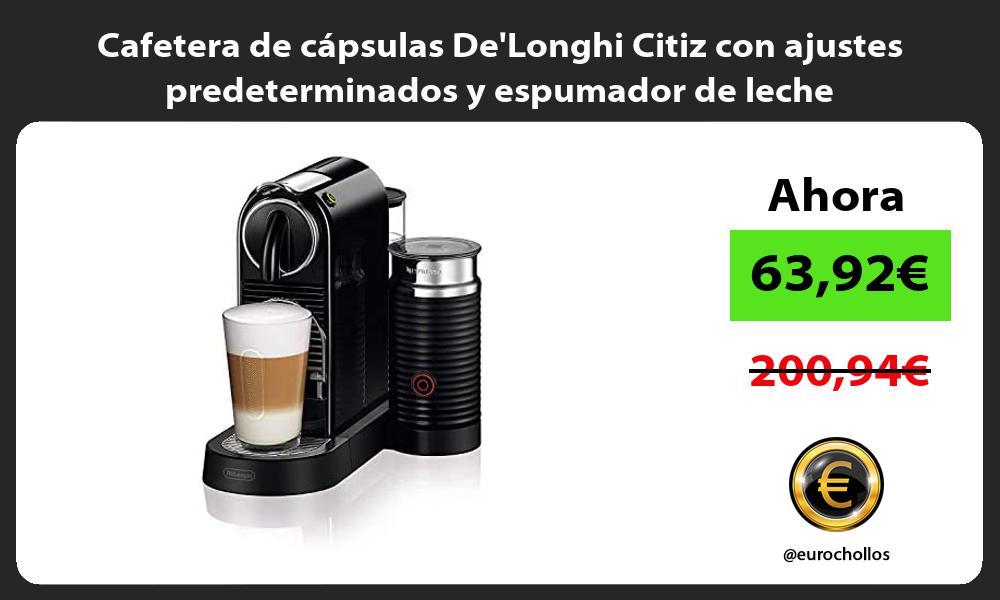 Cafetera de cápsulas DeLonghi Citiz con ajustes predeterminados y espumador de leche