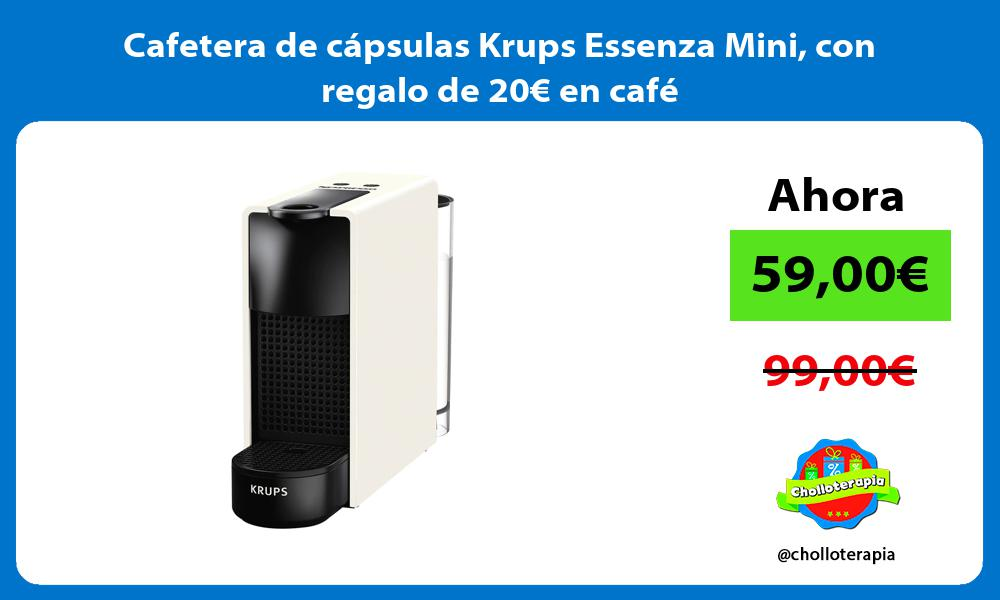 Cafetera de cápsulas Krups Essenza Mini con regalo de 20€ en café