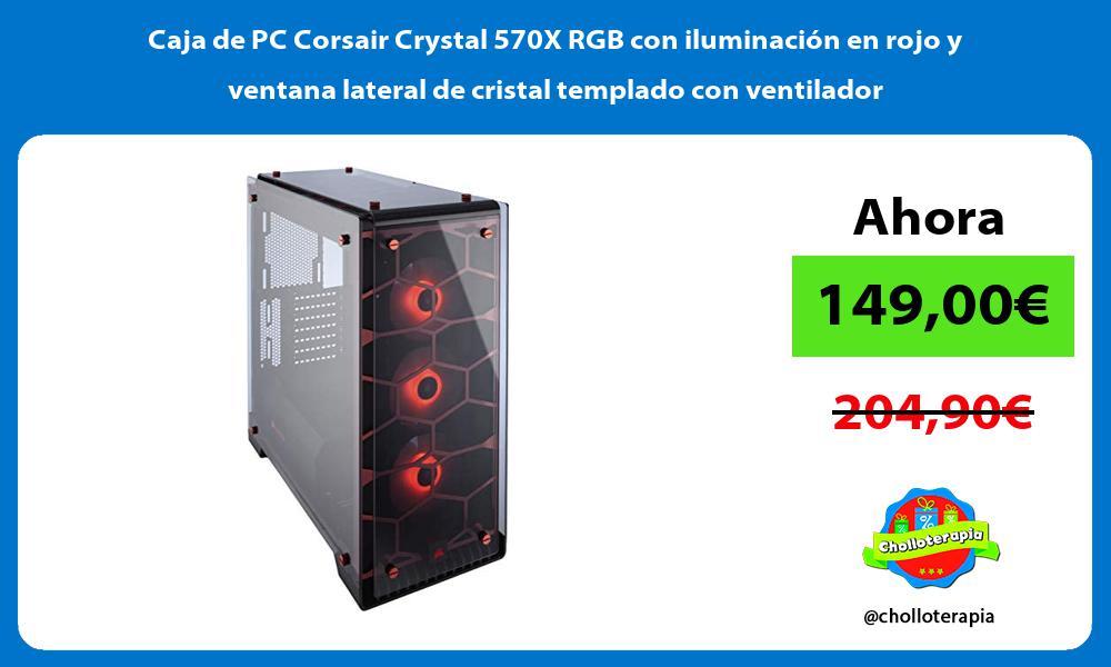 Caja de PC Corsair Crystal 570X RGB con iluminación en rojo y ventana lateral de cristal templado con ventilador