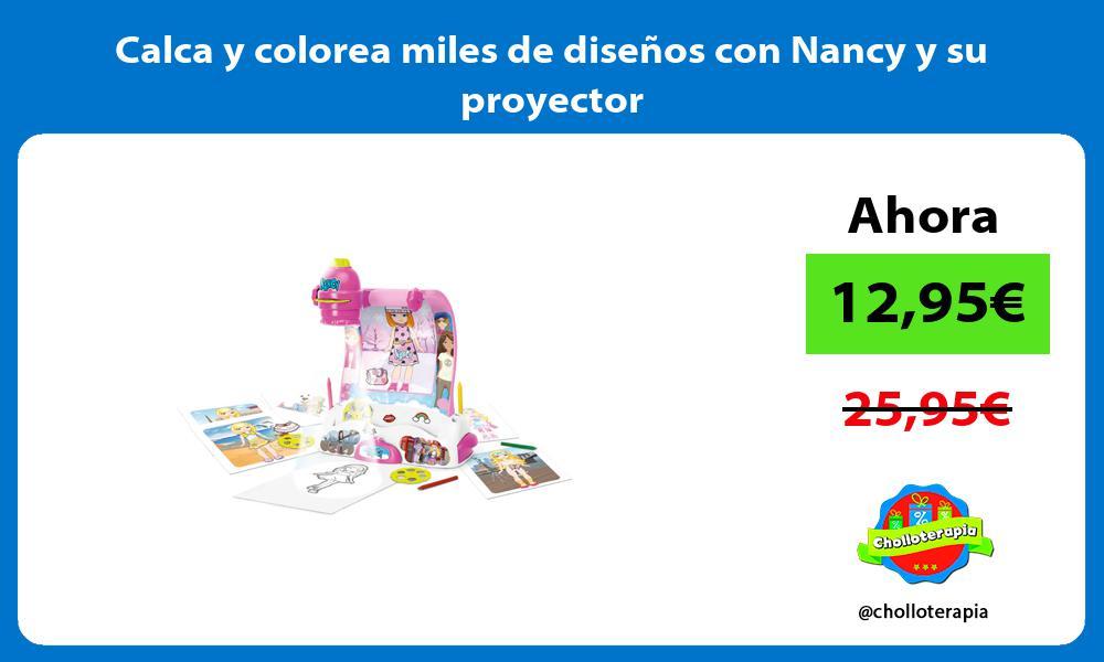 Calca y colorea miles de diseños con Nancy y su proyector