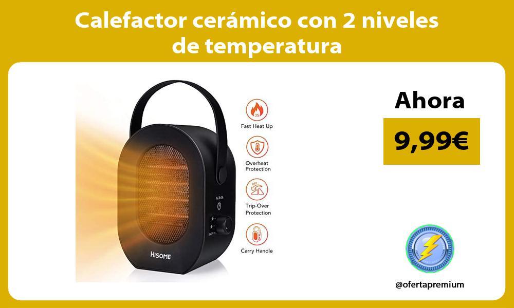 Calefactor cerámico con 2 niveles de temperatura