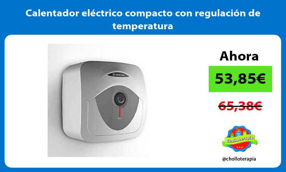 Calentador eléctrico compacto con regulación de temperatura