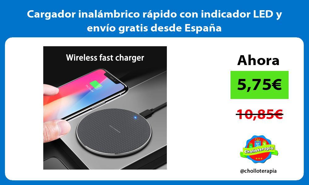 Cargador inalámbrico rápido con indicador LED y envío gratis desde España